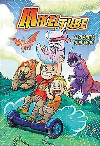 El planeta Dinotrón (MikelTube 1): Amazon.es: Mikel Sánchez ...