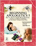 Beginning Apologetics 5, Frank Chacon and Jim Burnham, 1930084064