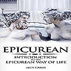 Epicurean: Introduction to the Epicurean Way of Life: Epicurean Philosophy Series, Book 1 Hörbuch von Alex Caras Gesprochen von: Colleen Crimmins