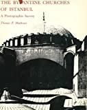 The Byzantine Churches of Istanbul : A Photographic Survey, Mathews, Thomas F., 0271012102