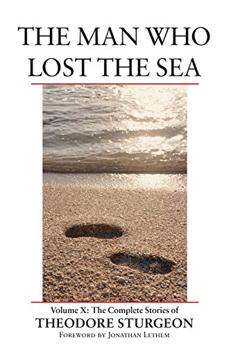 The Man Who Lost the Sea: Volume X: The Complete Stories of Theodore Sturgeon