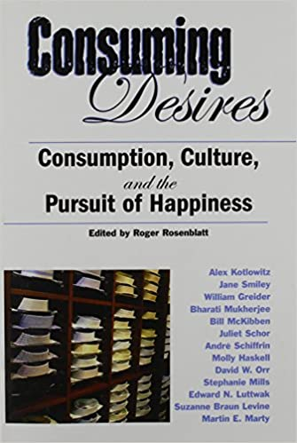 consuming desires consumption culture and the pursuit of consuming desires consumption culture and the pursuit of happiness large type large print edition edition by roger rosenblatt