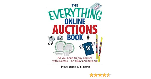 The Everything Online Auctions Book All You Need To Buy And Sell With Success On Ebay And Beyond Encell Steve Dunn Si 9781593375829 Amazon Com Books