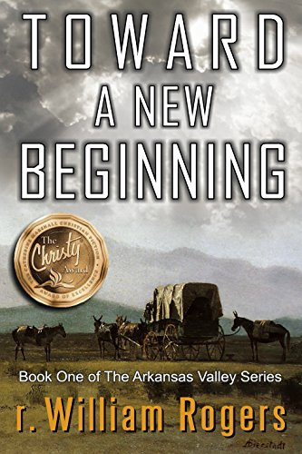 Toward A New Beginning - Arkansas Valley - Book 1 by [Rogers, r. William]