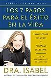 Los 7 pasos para el éxito en la vida: Cómo lograr tus metas y alcanzar tus sueños (Spanish Edition)