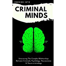 Criminology & Psychology Today: Peering Inside Criminal Minds: Uncovering The Complex Relationships Between Criminals, Psychology, Neuroscience & Neuro-criminology (criminal psychology books)