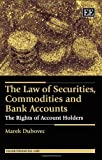 The Law of Securities, Commodities and Bank Accounts : The Rights of Account Holders, Dubovec, Marek, 1782549013