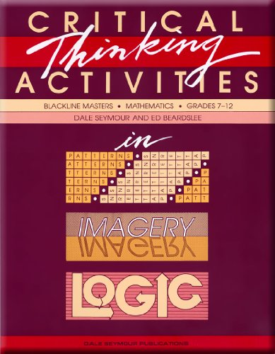 Critical Thinking Activities in Patterns, Imagery, Logic: Mathematics, Grades 7-12 (Blackline Masters) (Critical Thinking Activities For Middle School Students)