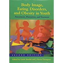 Body Image Eating Disorders & Obesity in Youth Assessment Prevention and Treatment