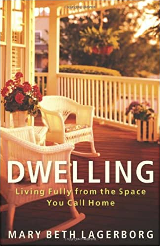 Amazon Com Dwelling Living Fully From The Space You Call Home