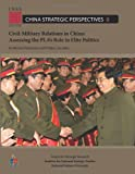 Civil-Military Relations in China: Assessing the PLA's Role in Elite Politics, Michael Kiselycznyk and Phillip Saunders, 1478130644