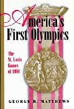 America's First Olympics: The St. Louis Games of 1904 (Sports and American Culture)