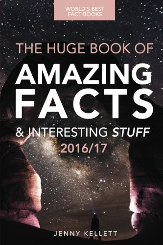 Fact Book: The HUGE Book of Amazing Facts and Interesting Stuff: Best Fact Book 2016/17 Amazing Fact Books Volume 1