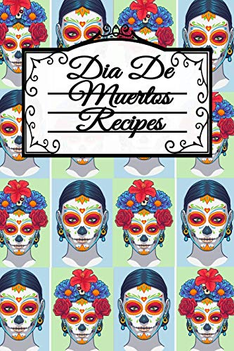 Halloween Main Dishes Ideas (Dia De Muertos Recipes: Dia De Los Muertos Blank Recipe Cookbook - Day Of The Dead Mexican Instant Pot Dishes, Crock Pot Meal Ideas & Delicious ... 120 Pages, Sugarskull)