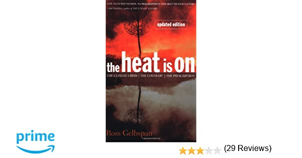 The Heat Is On: The Climate Crisis, The Cover-up, The Prescription ...