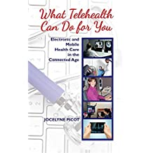 What Telehealth Can Do for You: Electronic and Mobile Health Care in the Connected Age