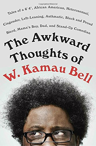 The Awkward Thoughts of W. Kamau Bell (2017) (Book) written by W. Kamau Bell