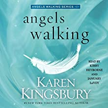 Angels Walking: A Novel Audiobook by Karen Kingsbury Narrated by Kirby Heyborne, January LaVoy