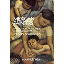 Mexican Painters: Rivera, Orozco, Siqueiros, and Other Artists of the Social Realist School by MacKinley Helm (1989-05-01)