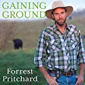 Gaining Ground: A Story of Farmers' Markets, Local Food, and Saving the Family Farm Audiobook by Forrest Pritchard Narrated by Roger Wayne
