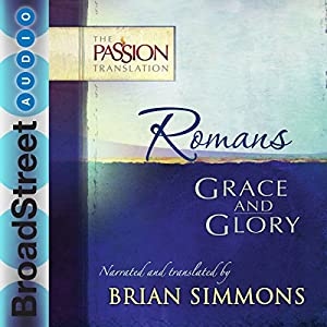 Romans: Grace and Glory (The Passion Translation) Audiobook