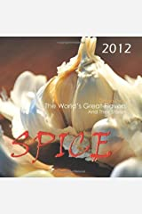 Spice: The World'S Great Flavors and Their Stories, 2012 Calendar by Ghigo Press (2011-07-15) Calendar
