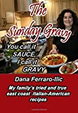 You Call It Sauce, I Call It Gravy: My East Coast Italian- American Family's Tried & True Recipes