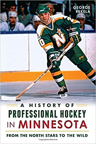 Book A History of Professional Hockey in Minnesota:: From the North Stars to the Wild (Sports) by George Rekela (2014-09-16)