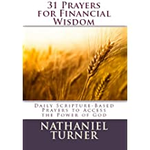 31 Prayers for Financial Wisdom: Daily Scripture-Based Prayers to Access the Power of God