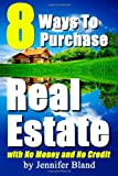 8 Ways to Purchase Real Estate with No Money and No Credit, Jennifer Bland, 1460972198
