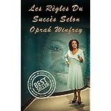 Oprah Winfrey: Les Règles Du Succès Selon Oprah Winfrey (Succès, Oprah, Oprah Winfrey, Milliardaire, Millionaire) (French Edition)