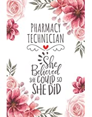 Pharmacy Technician She Believed She Could So She Did: Blank Lined Journal/Notebook for Pharmacy Technician, Pharmacy Tech Practitioner, Perfect Pharmacy Technician Gifts for Women, Mother's Day and Christmas