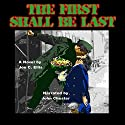 The First Shall Be Last Audiobook by Joe Charles Ellis Narrated by John Chester