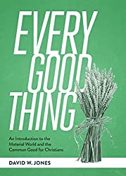 Every Good Thing: An Introduction to the Material World and the Common Good for Christians