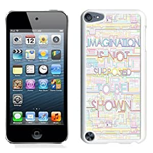 NEW Unique Custom Designed iPod Touch 5 Phone Case With Imagination Is Not Supposed To Be Shown_White Phone Case