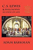 C S Lewis and Philosophy As a Way of Life, Adam Barkman, 0972322167