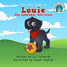 The Kid's Guide to Louie the Labrador Retriever (A Puppy's New Home Book 2)