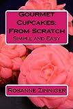 Gourmet Cupcakes: from Scratch, Rosanne Zinniger, 148121778X