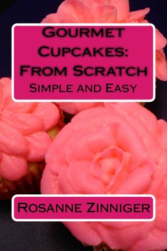 Gourmet Cupcakes: From Scratch: Simple and (Gourmet Cupcake)
