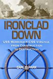 Ironclad Down: USS Merrimack - CSS Virginia from Design to Destruction