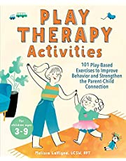 Play Therapy Activities: 101 Play-Based Exercises to Improve Behavior and Strengthen the Parent-Child Connection