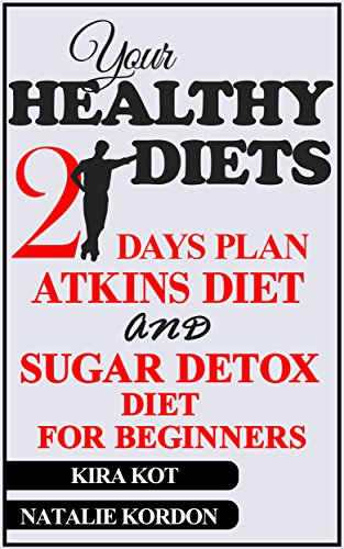 Healthy Diets: 21 Days Atkins Diet Plan and Sugar Detox Diet For Beginners by Natalie  Kordon, Kira Kot
