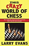 This Crazy World Of Chess-Larry Evans