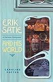 Erik Satie: A Parisian Composer and His World