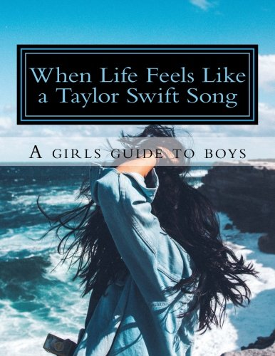 When Life Feels Like a Taylor Swift Song: A Girls' Guide to ()