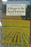 img - for A House in the Sunflowers: An English Family's Search for Their Dream House in France book / textbook / text book