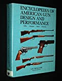 Encyclopedia of American Gun Design and Performance - Rifles, Shotguns, Pistols, Revolvers - Second Revised Edition