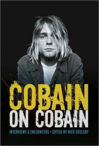 Cobain on Cobain: Interviews and Encounters by Nick Soulsby (2016-03-14)