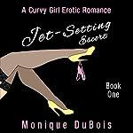 Jet-Setting Escort : A Curvy Girl Erotic Romance, Book 1 | Monique DuBois