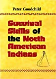 Survival Skills of the North American Indians, Peter Goodchild, 0914091697